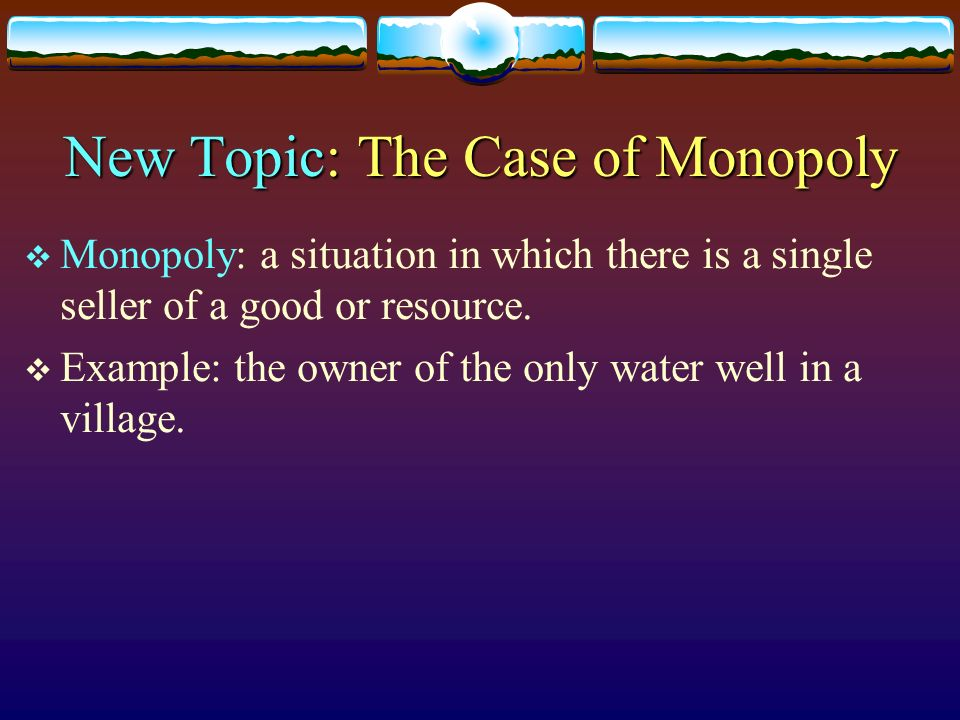 New Topic: The Case of Monopoly