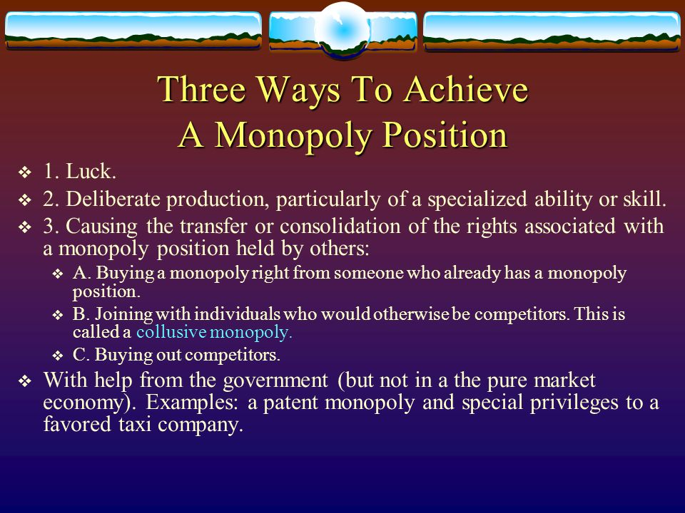 Three Ways To Achieve A Monopoly Position