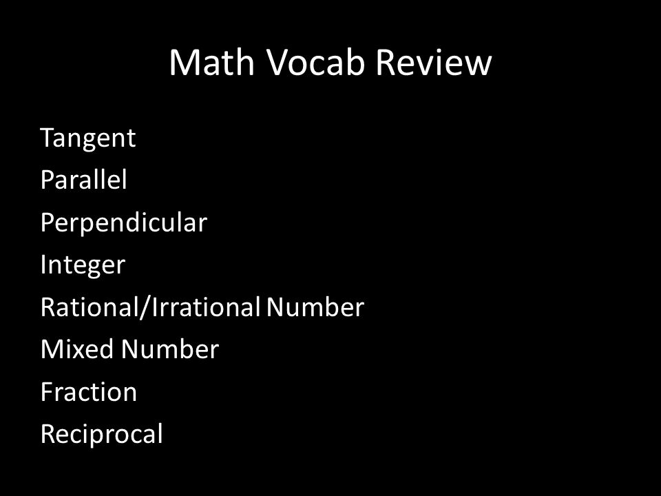 Math Vocab Review Tangent Parallel Perpendicular Integer Rational/Irrational Number Mixed Number Fraction Reciprocal