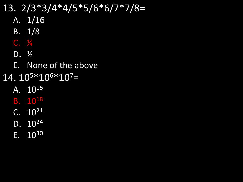 2/3*3/4*4/5*5/6*6/7*7/8= 105*106*107= 1/16 1/8 ¼ ½ None of the above