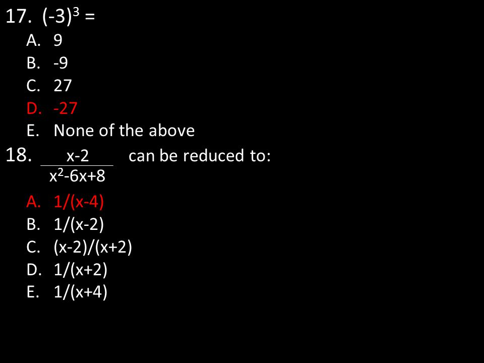 (-3)3 = x-2 can be reduced to: 9 -9 27 -27 None of the above 1/(x-4)