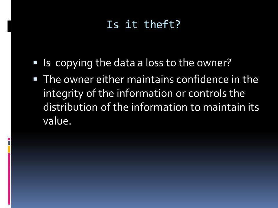 Is it theft Is copying the data a loss to the owner