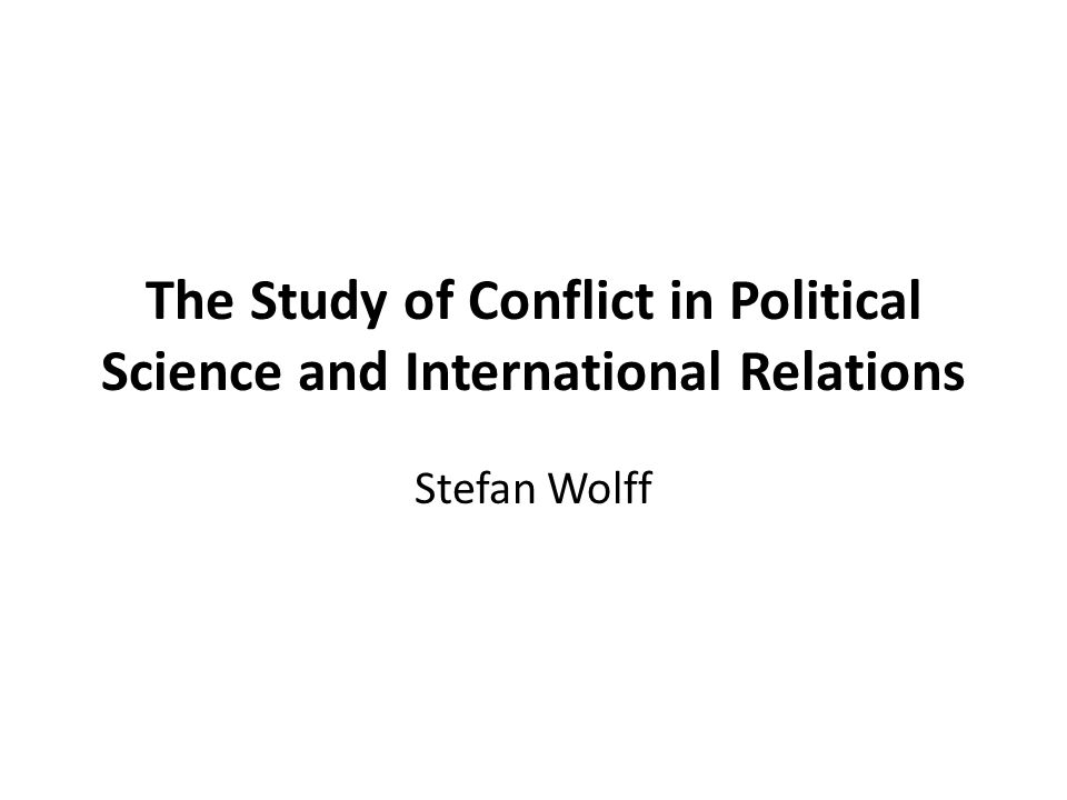 The Study of Conflict in Political Science and International Relations