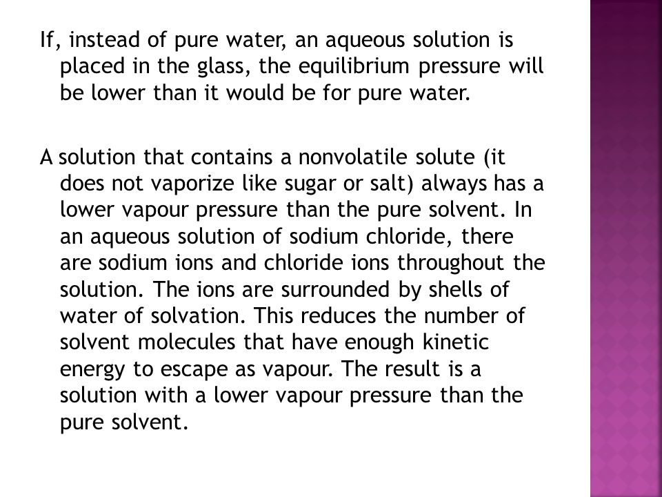 If, instead of pure water, an aqueous solution is placed in the glass, the equilibrium pressure will be lower than it would be for pure water.
