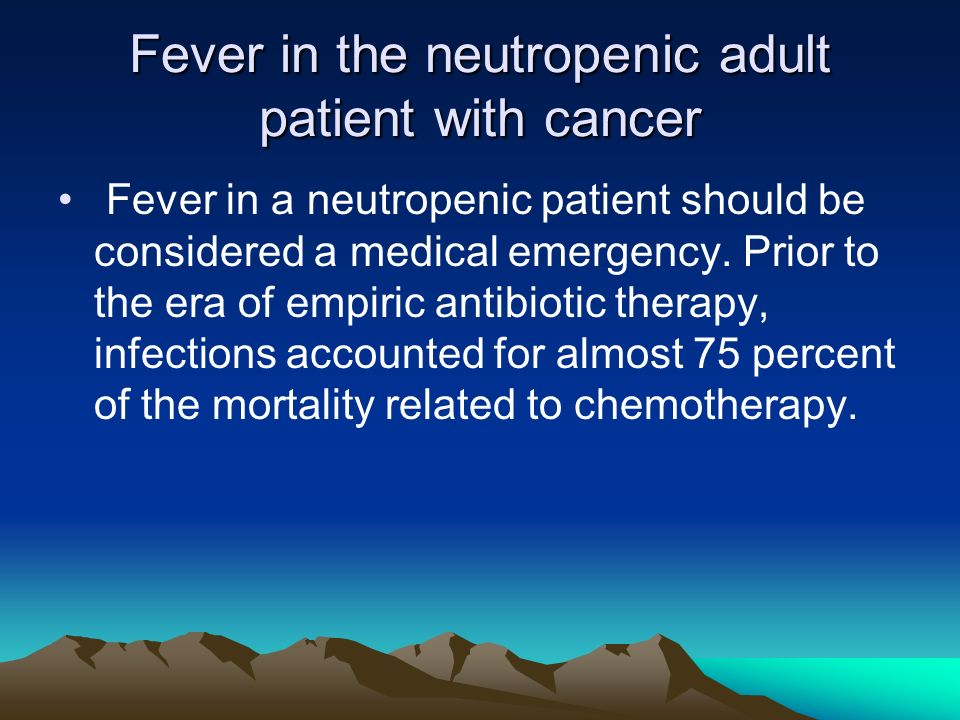 Fever in the neutropenic adult patient with cancer