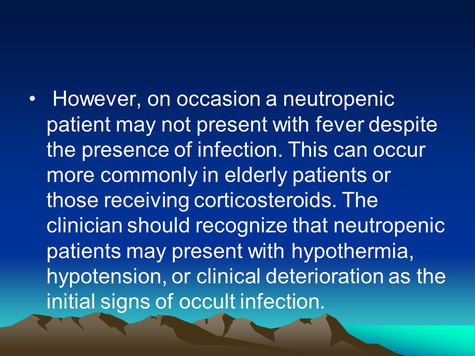 However, on occasion a neutropenic patient may not present with fever despite the presence of infection.