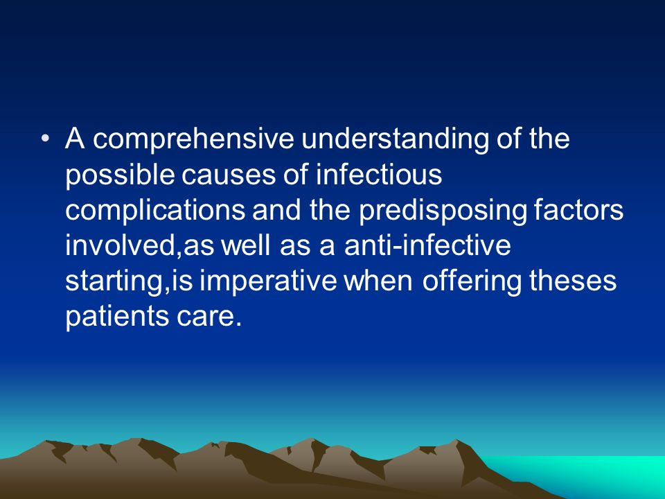 A comprehensive understanding of the possible causes of infectious complications and the predisposing factors involved,as well as a anti-infective starting,is imperative when offering theses patients care.