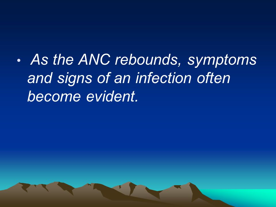 As the ANC rebounds, symptoms and signs of an infection often become evident.