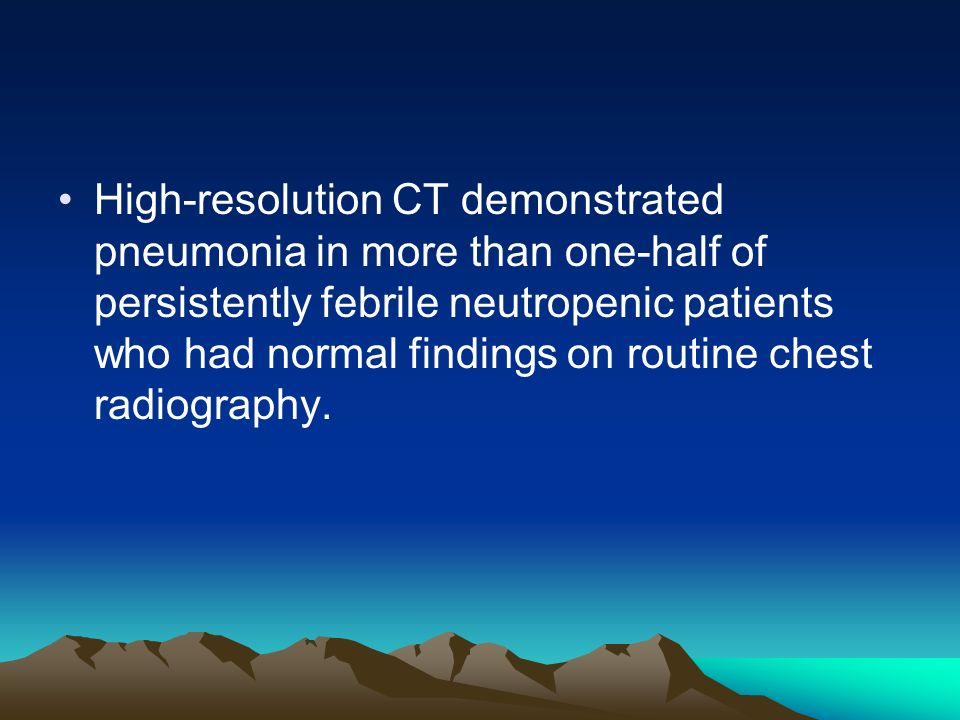 High-resolution CT demonstrated pneumonia in more than one-half of persistently febrile neutropenic patients who had normal findings on routine chest radiography.