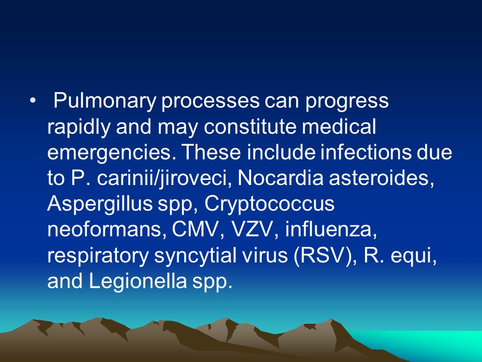 Pulmonary processes can progress rapidly and may constitute medical emergencies.