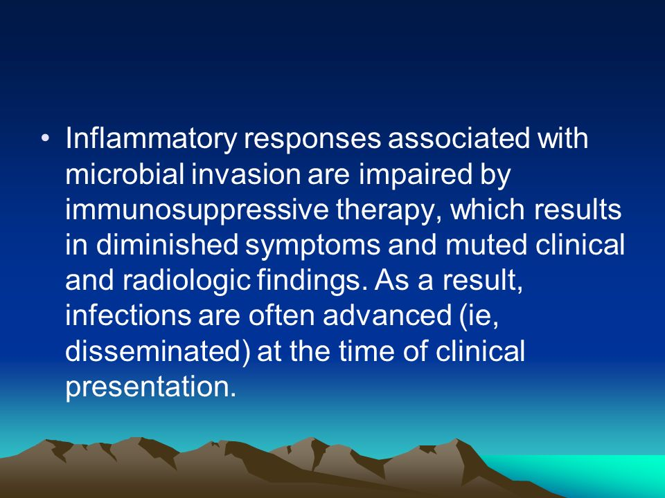 Inflammatory responses associated with microbial invasion are impaired by immunosuppressive therapy, which results in diminished symptoms and muted clinical and radiologic findings.