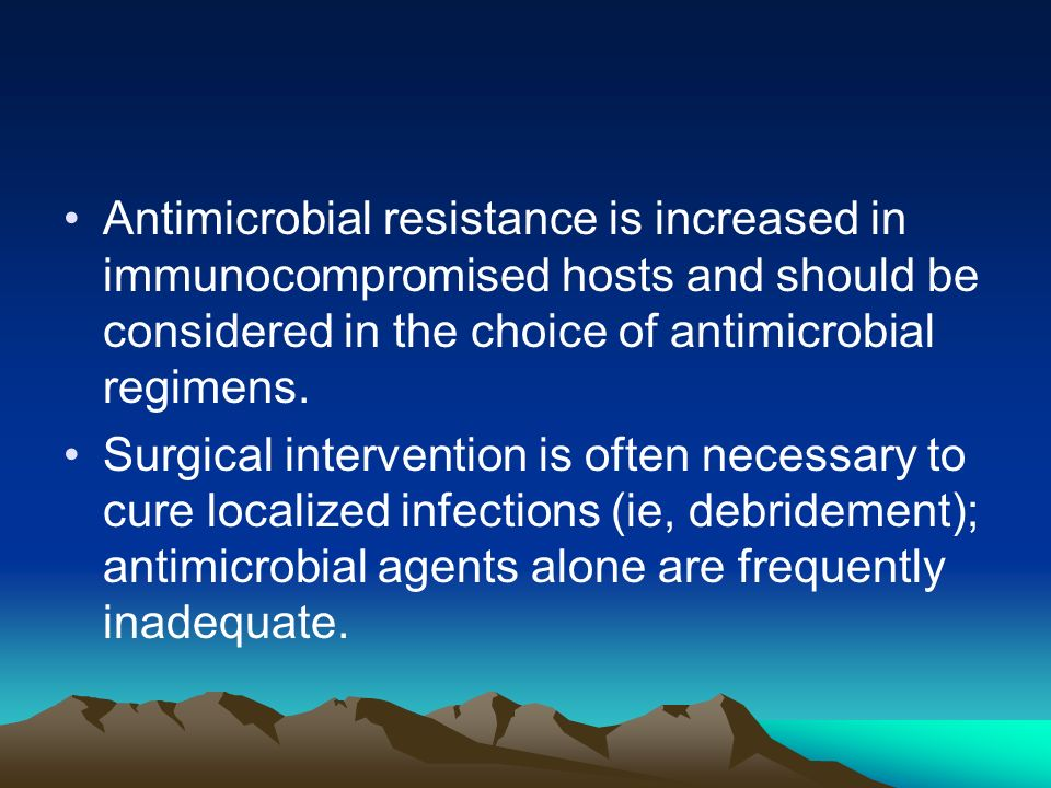 Antimicrobial resistance is increased in immunocompromised hosts and should be considered in the choice of antimicrobial regimens.