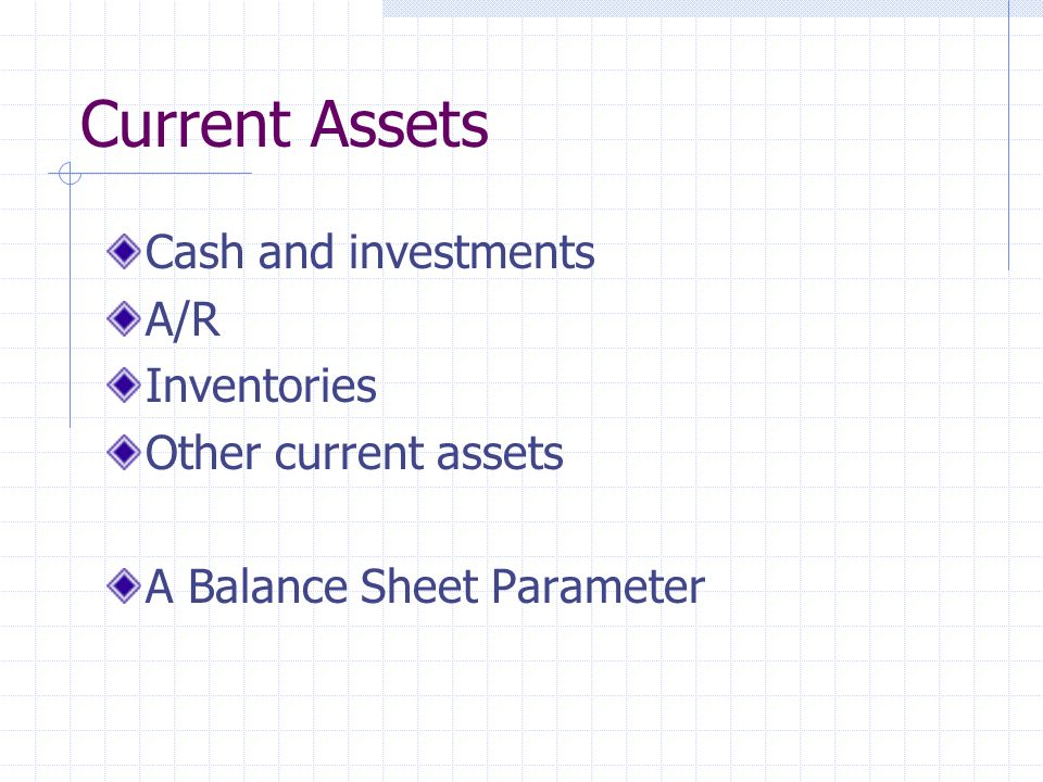 Current Assets Cash and investments A/R Inventories