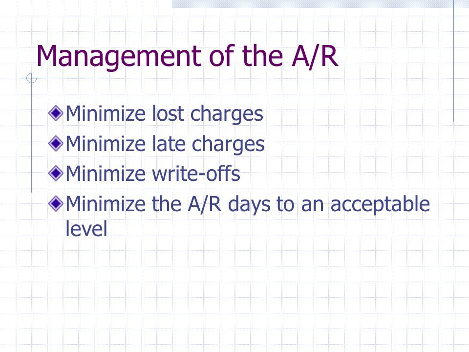 Management of the A/R Minimize lost charges Minimize late charges