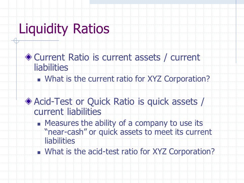 Liquidity Ratios Current Ratio is current assets / current liabilities