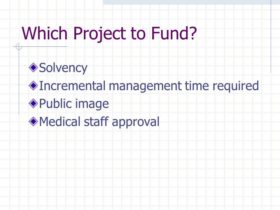 Which Project to Fund Solvency Incremental management time required