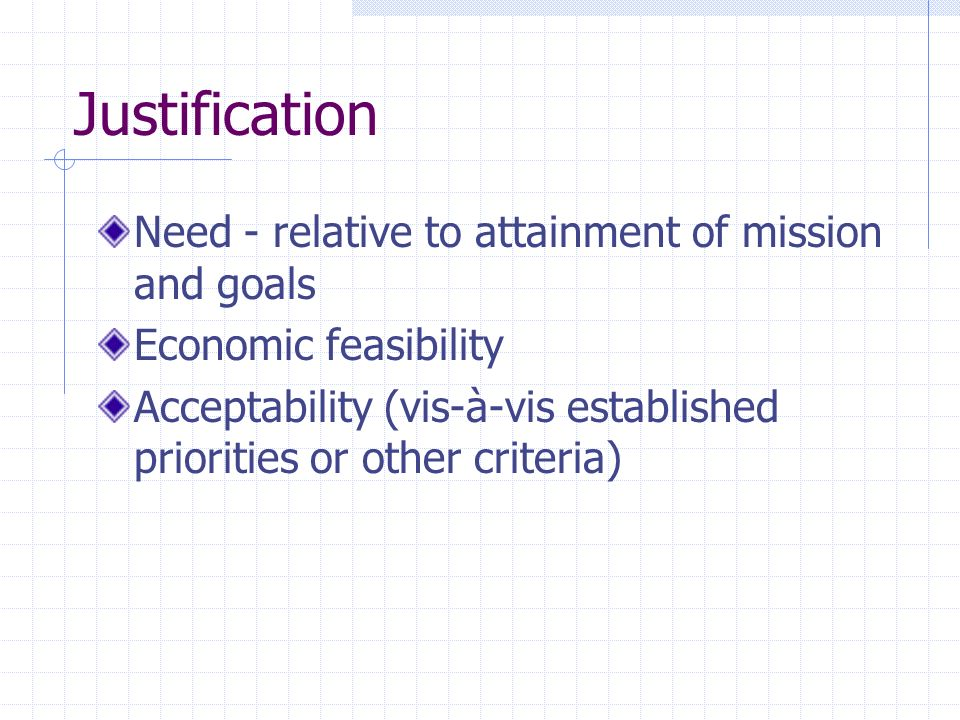 Justification Need - relative to attainment of mission and goals