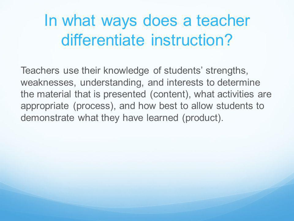 In what ways does a teacher differentiate instruction