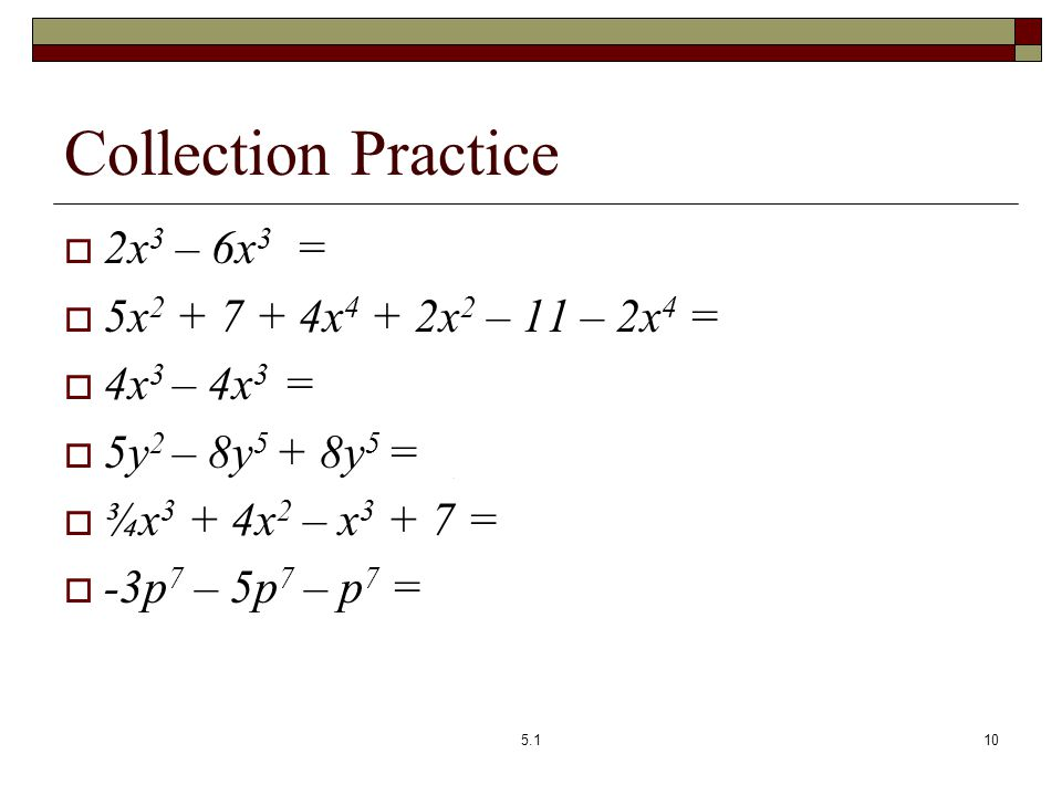 Collection Practice 2x3 – 6x3 = -4x3