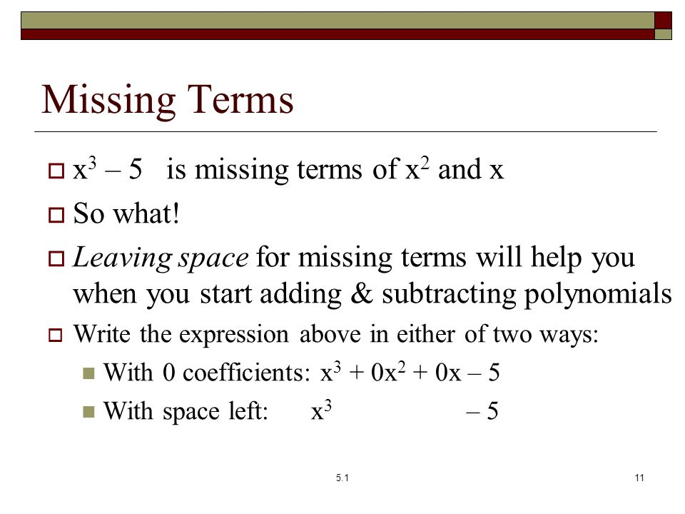 Missing Terms x3 – 5 is missing terms of x2 and x So what!