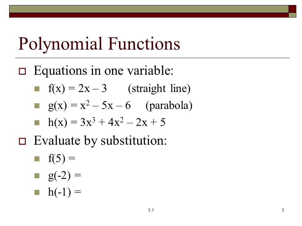 Polynomial Functions Equations in one variable:
