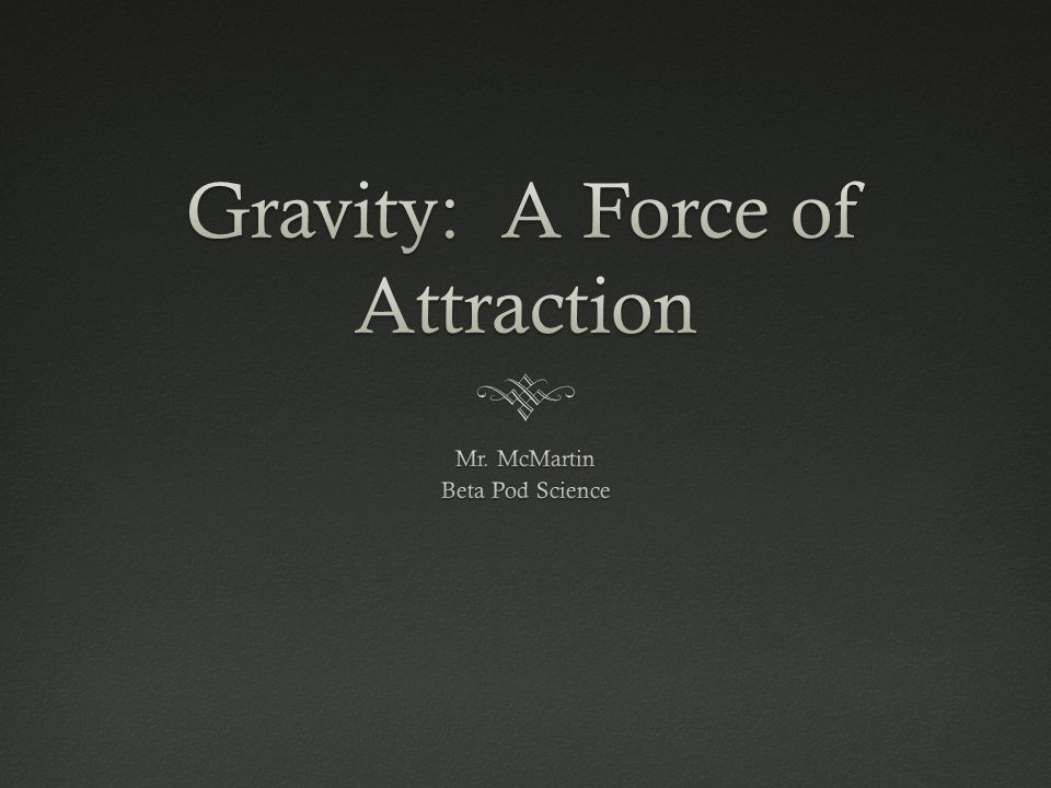 Gravity: A Force of Attraction