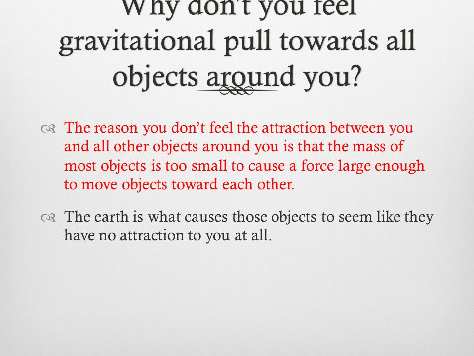 Why don't you feel gravitational pull towards all objects around you