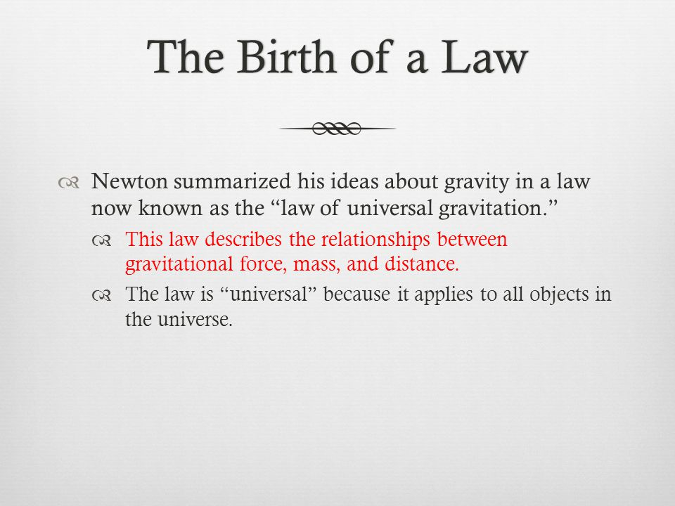 The Birth of a Law Newton summarized his ideas about gravity in a law now known as the law of universal gravitation.