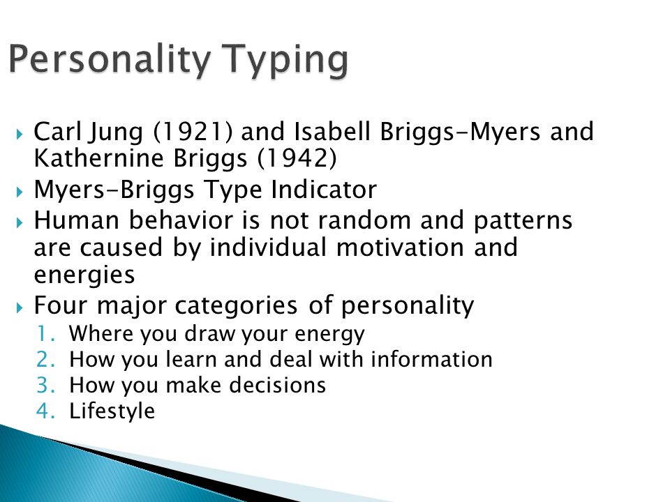 Personality Typing Carl Jung (1921) and Isabell Briggs-Myers and Kathernine Briggs (1942) Myers-Briggs Type Indicator.