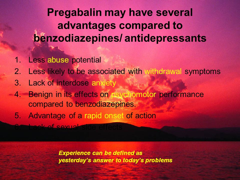 Pregabalin may have several advantages compared to benzodiazepines/ antidepressants