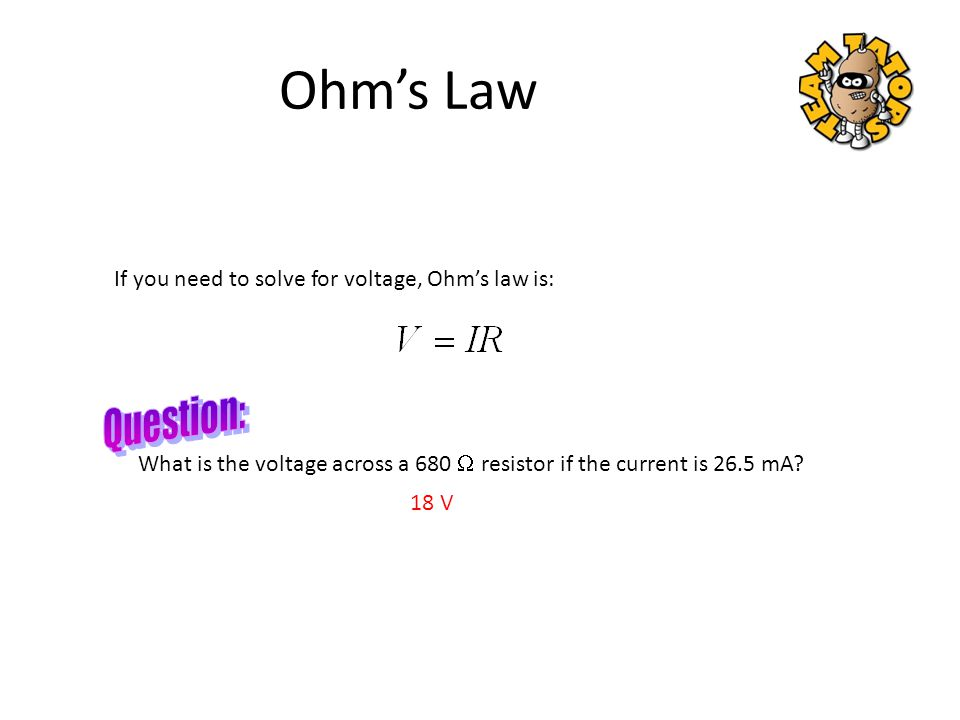 Ohm's Law Question: If you need to solve for voltage, Ohm's law is: