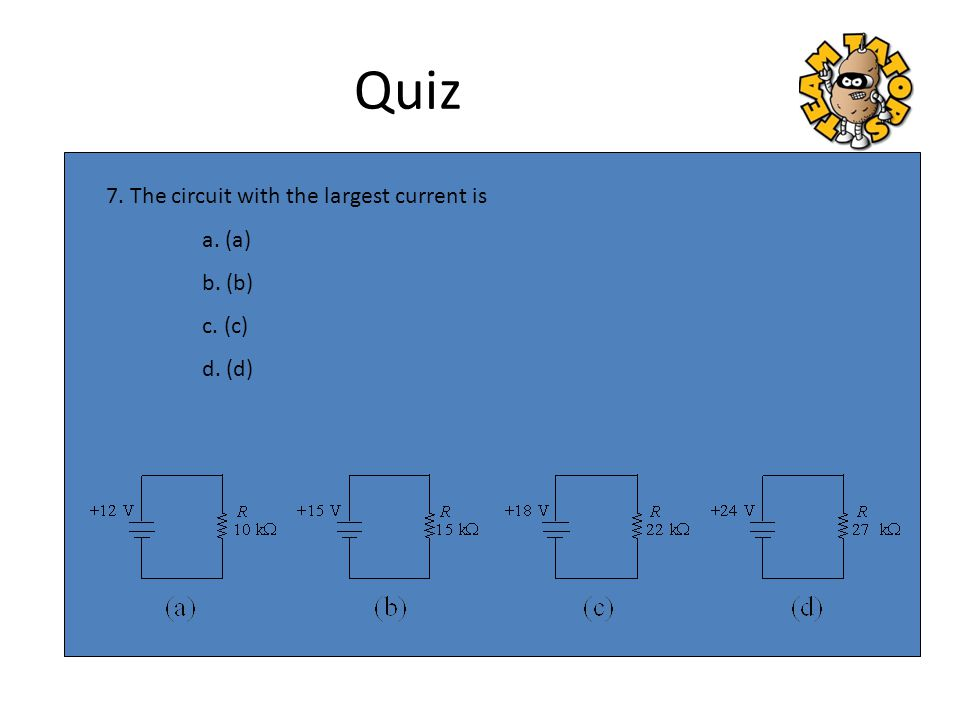 Quiz 7. The circuit with the largest current is a. (a) b. (b) c. (c)