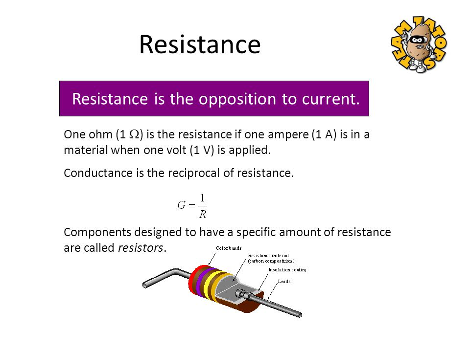 Resistance Resistance is the opposition to current.