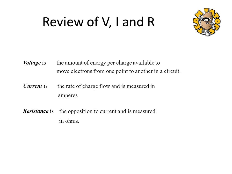 Review of V, I and R Voltage is