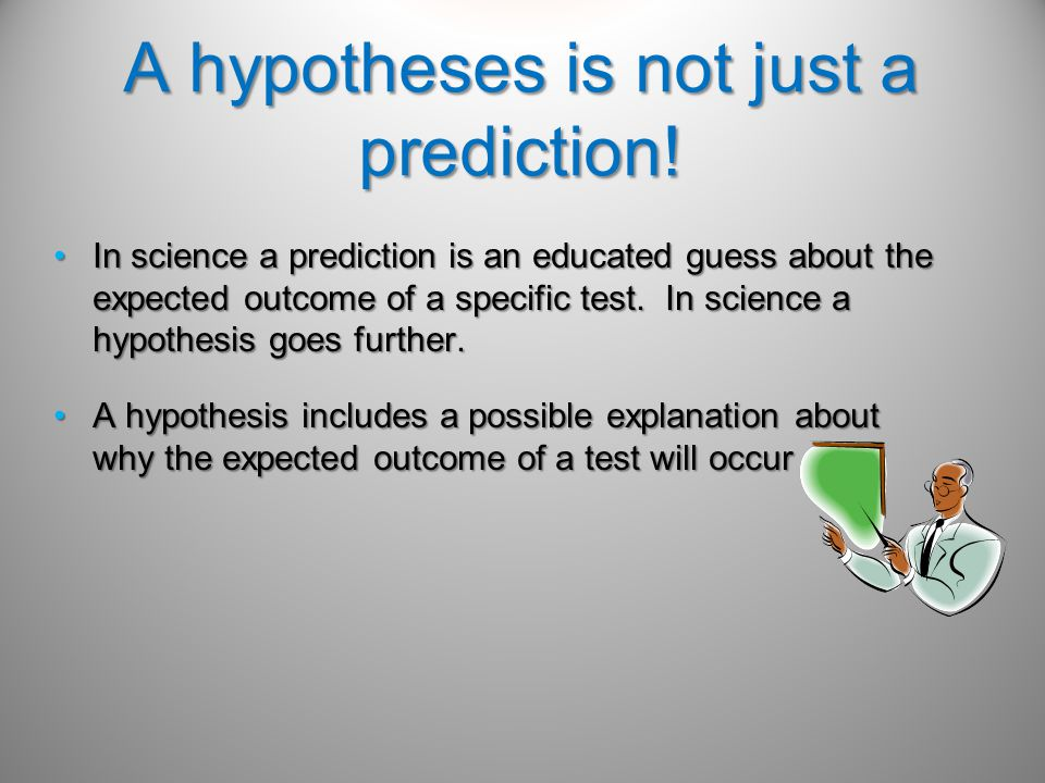 A hypotheses is not just a prediction!
