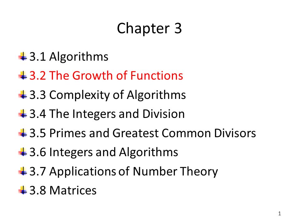 Chapter 3 3.1 Algorithms 3.2 The Growth of Functions