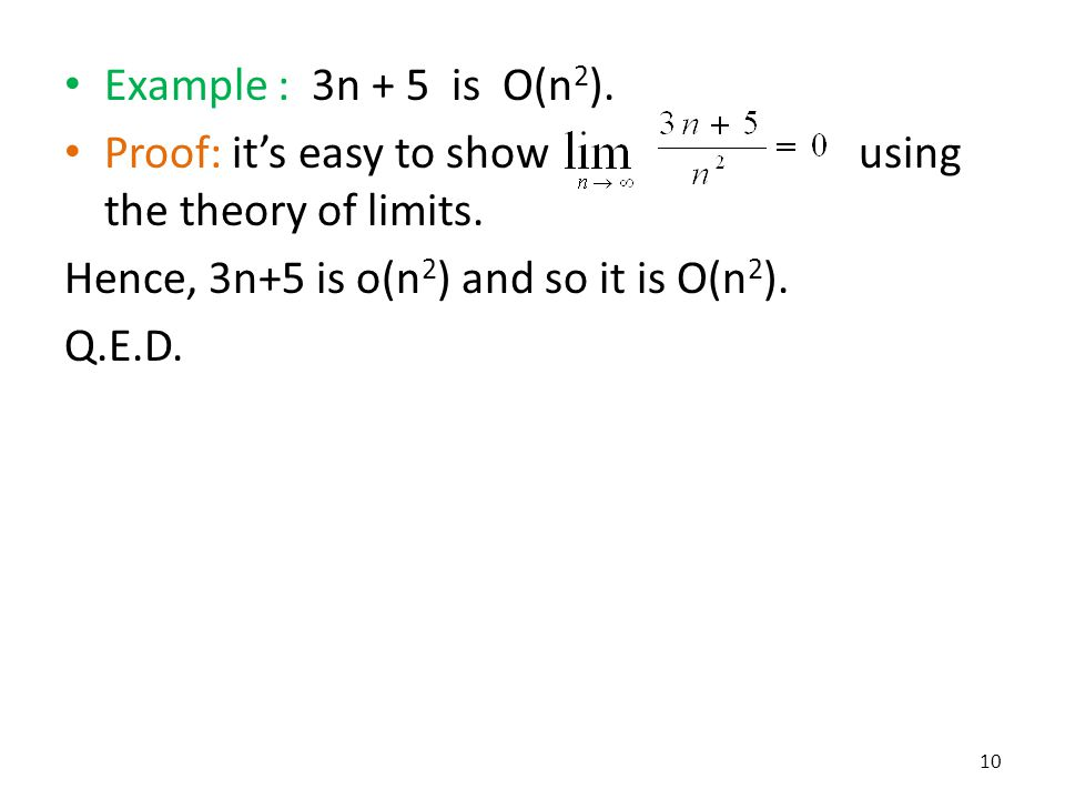 Example : 3n + 5 is O(n2). Proof: it's easy to show using the theory of limits.