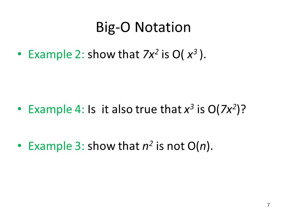 Big-O Notation Example 2: show that 7x2 is O( x3 ).