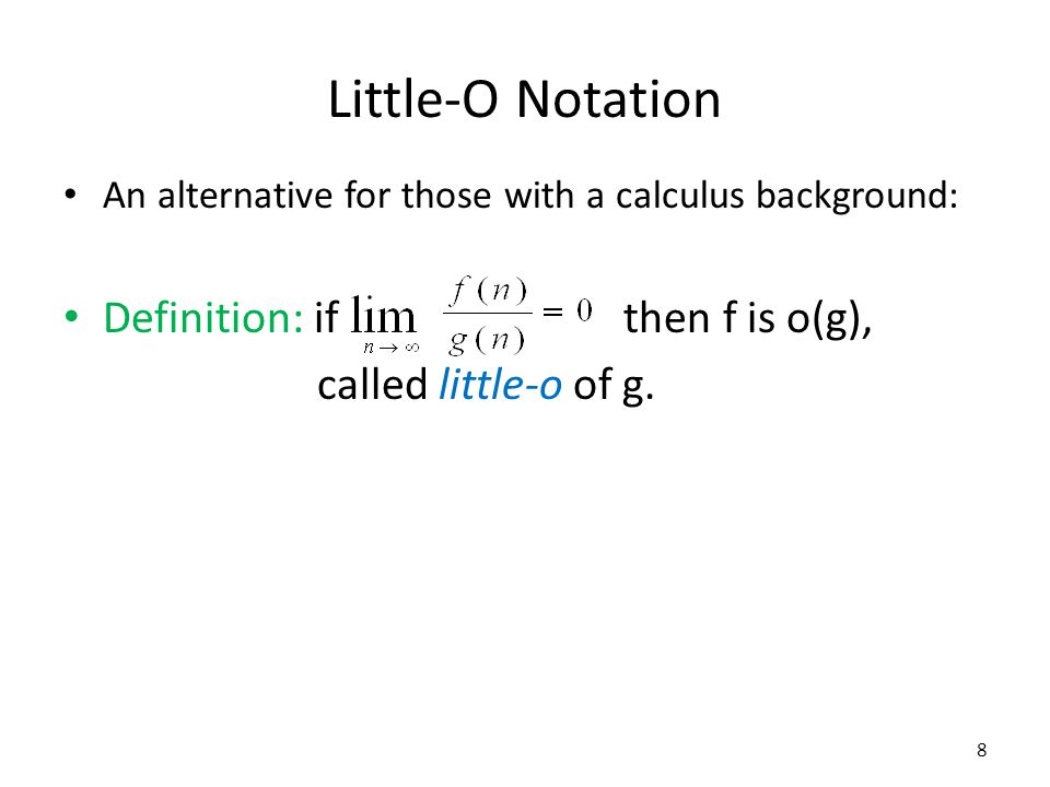 Little-O Notation Definition: if then f is o(g), called little-o of g.