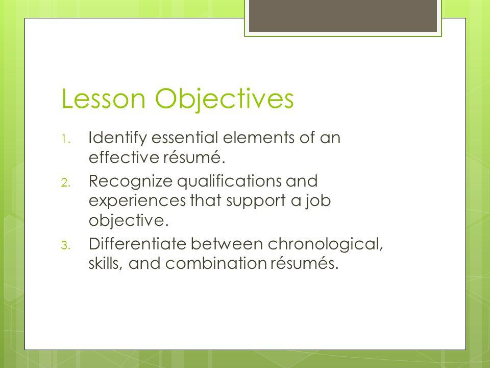 Lesson Objectives Identify essential elements of an effective résumé.