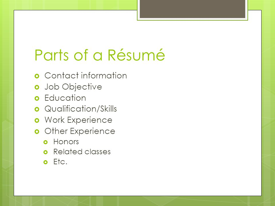 Parts of a Résumé Contact information. Job Objective. Education. Qualification/Skills. Work Experience.