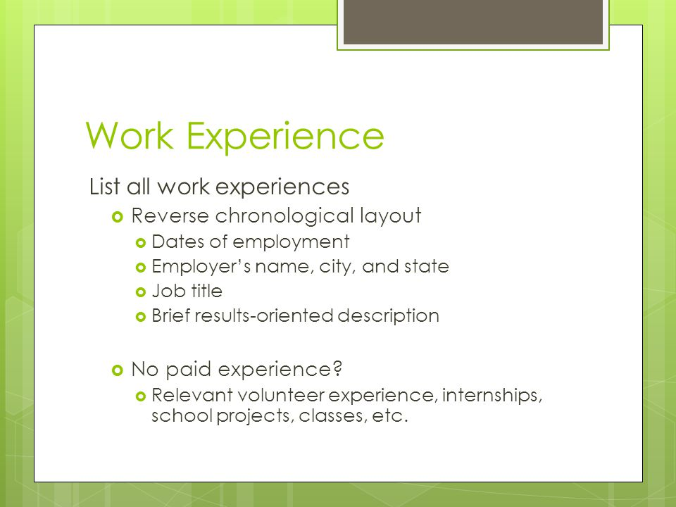 Work Experience List all work experiences Reverse chronological layout