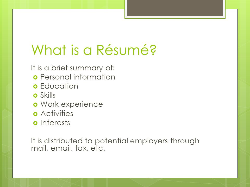 What is a Résumé It is a brief summary of: Personal information