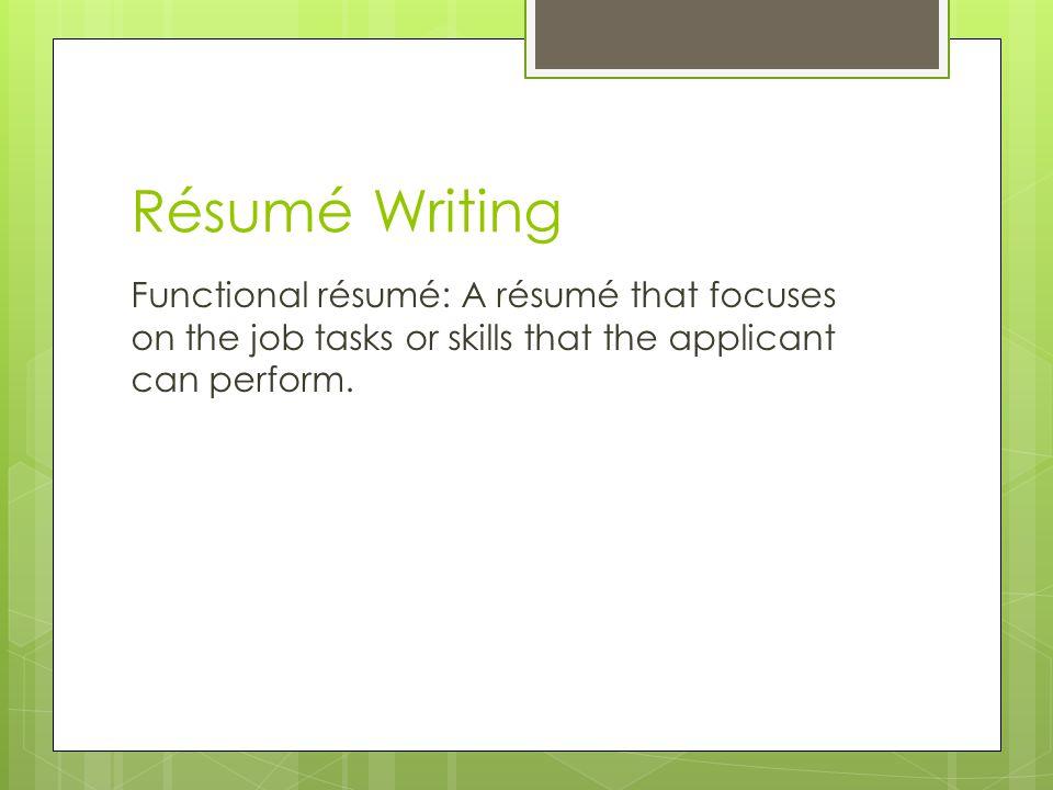 Résumé Writing Functional résumé: A résumé that focuses on the job tasks or skills that the applicant can perform.