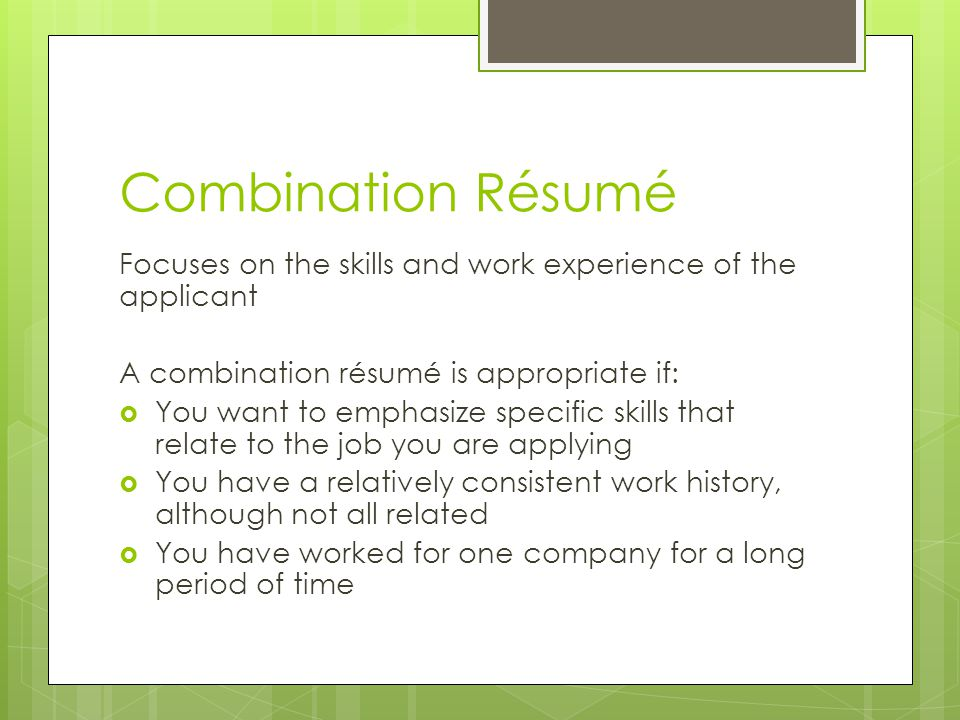 Combination Résumé Focuses on the skills and work experience of the applicant. A combination résumé is appropriate if: