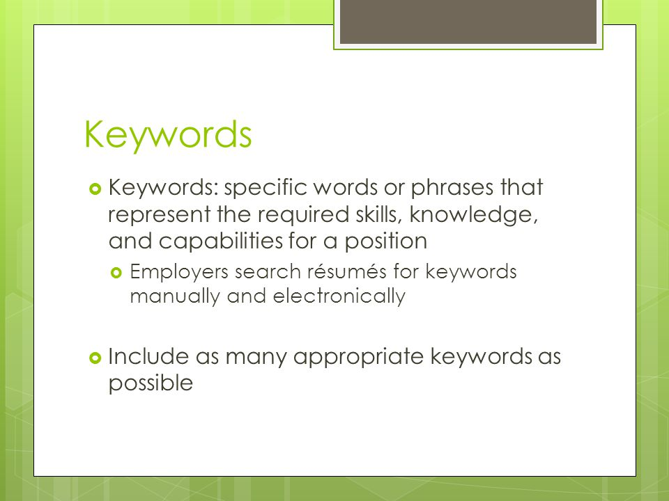Keywords Keywords: specific words or phrases that represent the required skills, knowledge, and capabilities for a position.