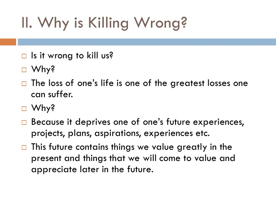 II. Why is Killing Wrong Is it wrong to kill us Why
