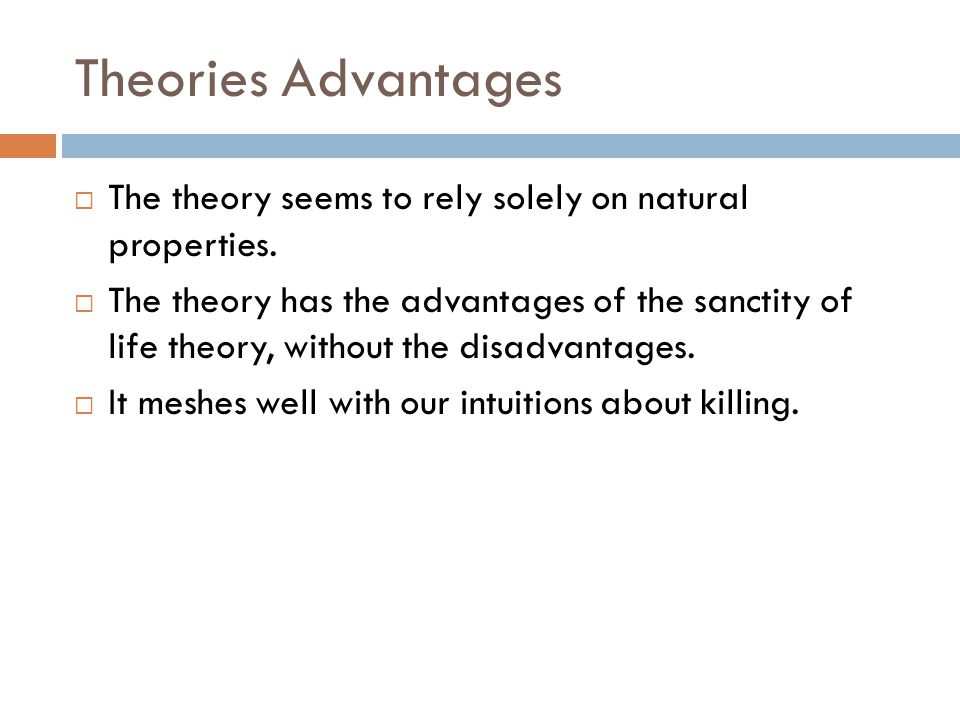 Theories Advantages The theory seems to rely solely on natural properties.