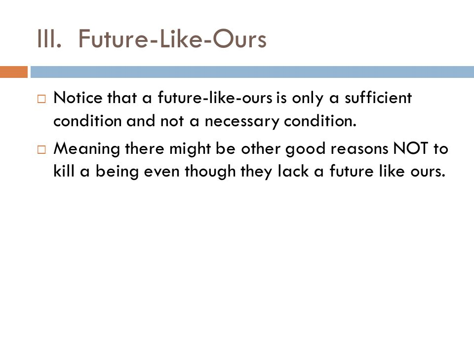 III. Future-Like-Ours Notice that a future-like-ours is only a sufficient condition and not a necessary condition.