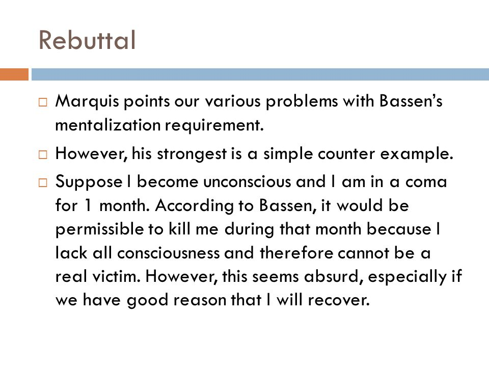 Rebuttal Marquis points our various problems with Bassen's mentalization requirement. However, his strongest is a simple counter example.